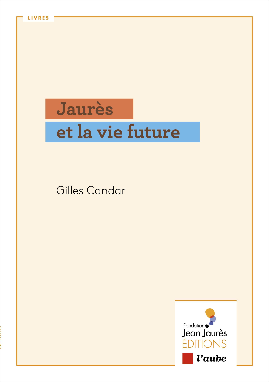 Couverture Candar-Jaurès et la vie future